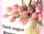 Auguri frasi festa della mamma 2018 per dire ti voglio bene con foto, frasi, biglietti, Feste Mamma Milano, Roma 2018